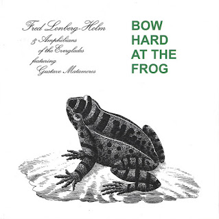 Fred Lonberg-Holm, Bow Hard at the Frog