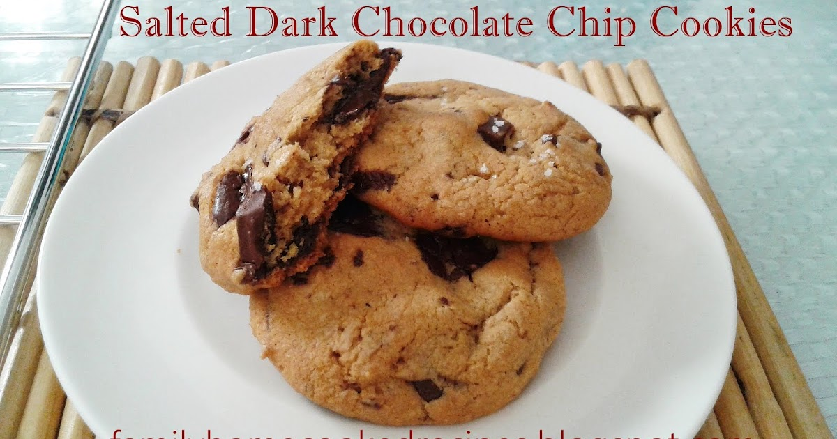 ... Love: Family Home-cooked Recipes: Salted Dark Chocolate Chip Cookies