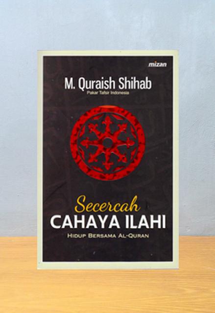SECERCAH CAHAYA ILAHI HIDUP BERSAMA AL QURAN, Quraish Shihab