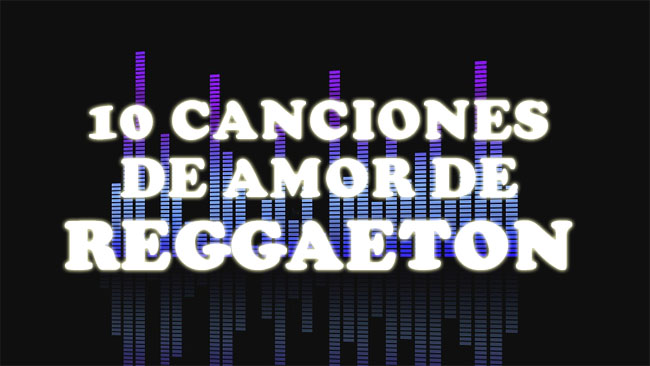 10 Canciones de amor de reggaeton