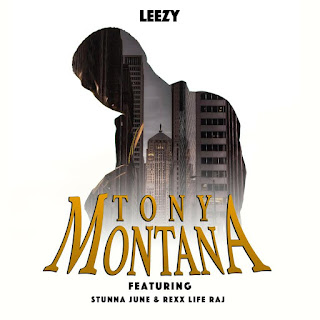 New Music: Tony Montana – Leezy Featuring Stunna June And Rexx Life Raj