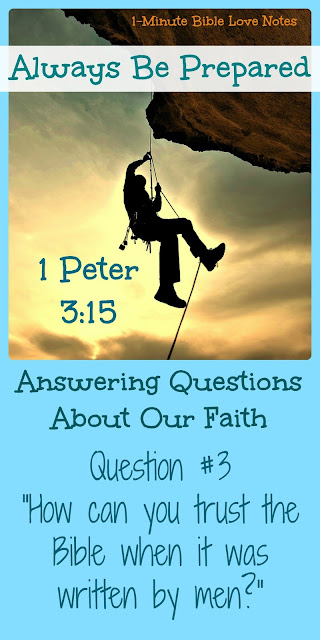 Answering Questions of Faith: How Can you trust the Bible when it was written by men?