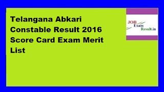 Telangana Abkari Constable Result 2016 Score Card Exam Merit List