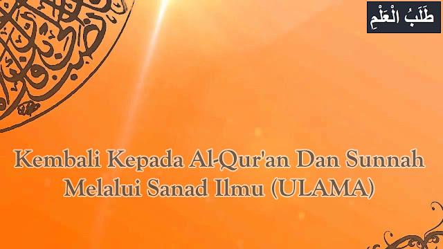 Kembali Kepada Al-Qur'an Dan Sunnah Melalui Sanad Ilmu (ULAMA)