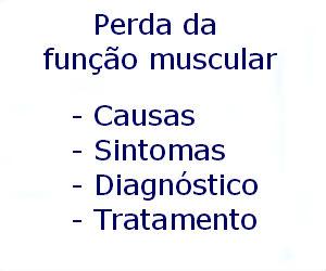 Perda da função muscular causas sintomas diagnóstico tratamento prevenção riscos complicações