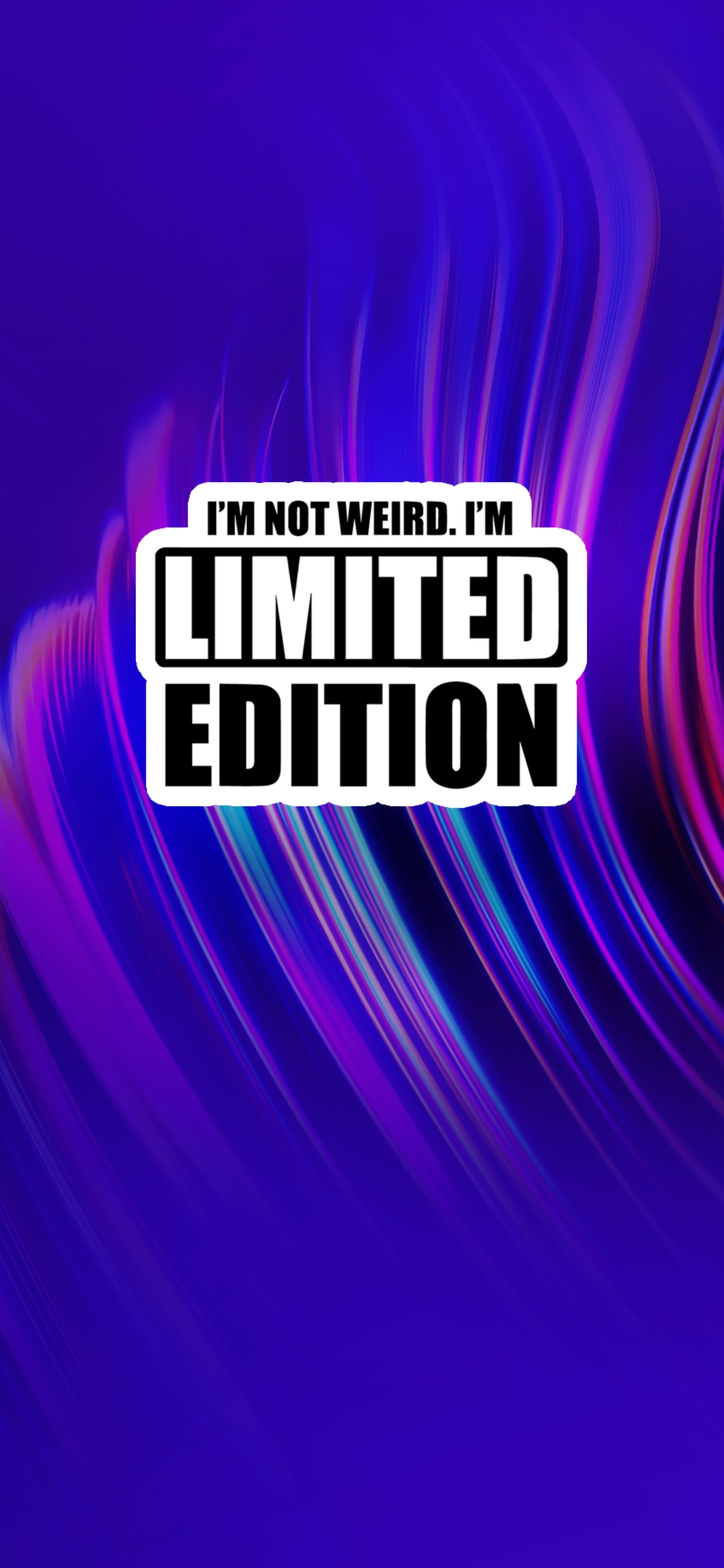 I`m not weird i`m limited edition