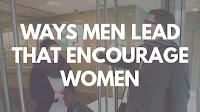http://cross-views.blogspot.com/2016/12/ways-men-lead-that-encourage-biblical.html
