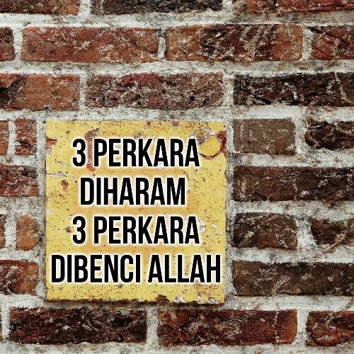 3 Perkara Diharam 3 Perkara Dibenci Allah