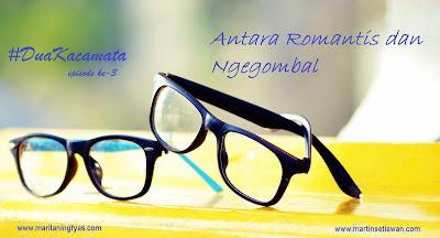 Dua Kacamata; Antara Romantis dan Ngegombal