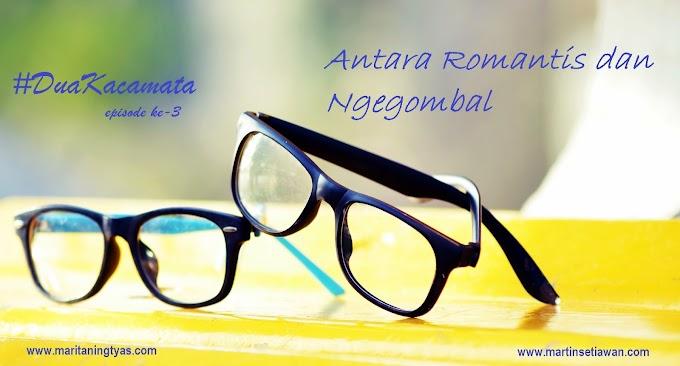 #DuaKacamata: Antara Romantis dan Ngegombal