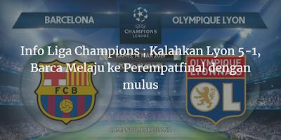 Info Liga Champions ; Kalahkan Lyon 5-1, Barca Melaju ke Perempatfinal dengan mulus