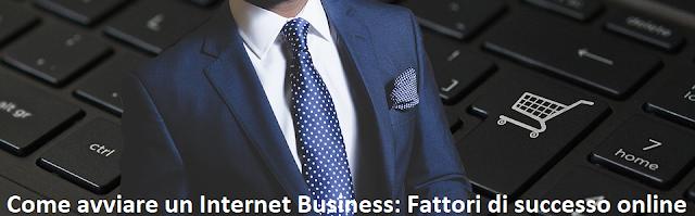 Avviare un Internet Business: Fattori di successo