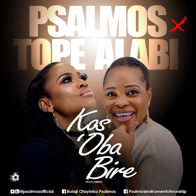 #MUSIC: KOS'OBA BIRE - PSALMOS & TOPE ALABI (AUDIO)