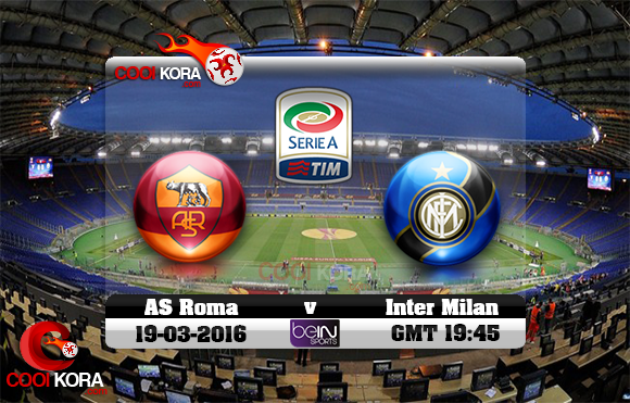 مشاهدة مباراة روما وإنتر ميلان اليوم 19-3-2016 في الدوري الإيطالي
