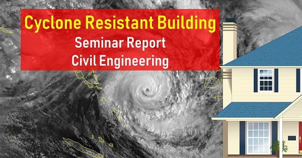 Cyclone Resistant Building Seminar Report Civil