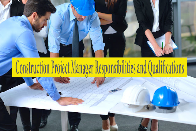 Construction Project Manager Responsibilities and Qualifications