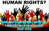 Hak Asasi Manusia (HAM) Di Indonesia Pada Zaman 1949-1950