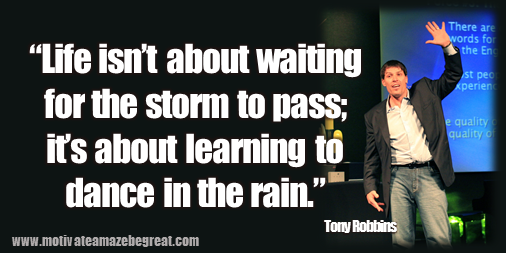 "75 Tony Robbins Quotes About Life:""Life isn't about waiting for the storm to pass; it's about learning to dance in the rain."" Tony Robbins quote image about success mindset, approach to life, change, mindfulness, controlling your thoughts."