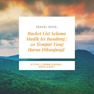Bucket List Selama Mudik Ke Bandung : 20 Tempat Yang Harus Dikunjungi