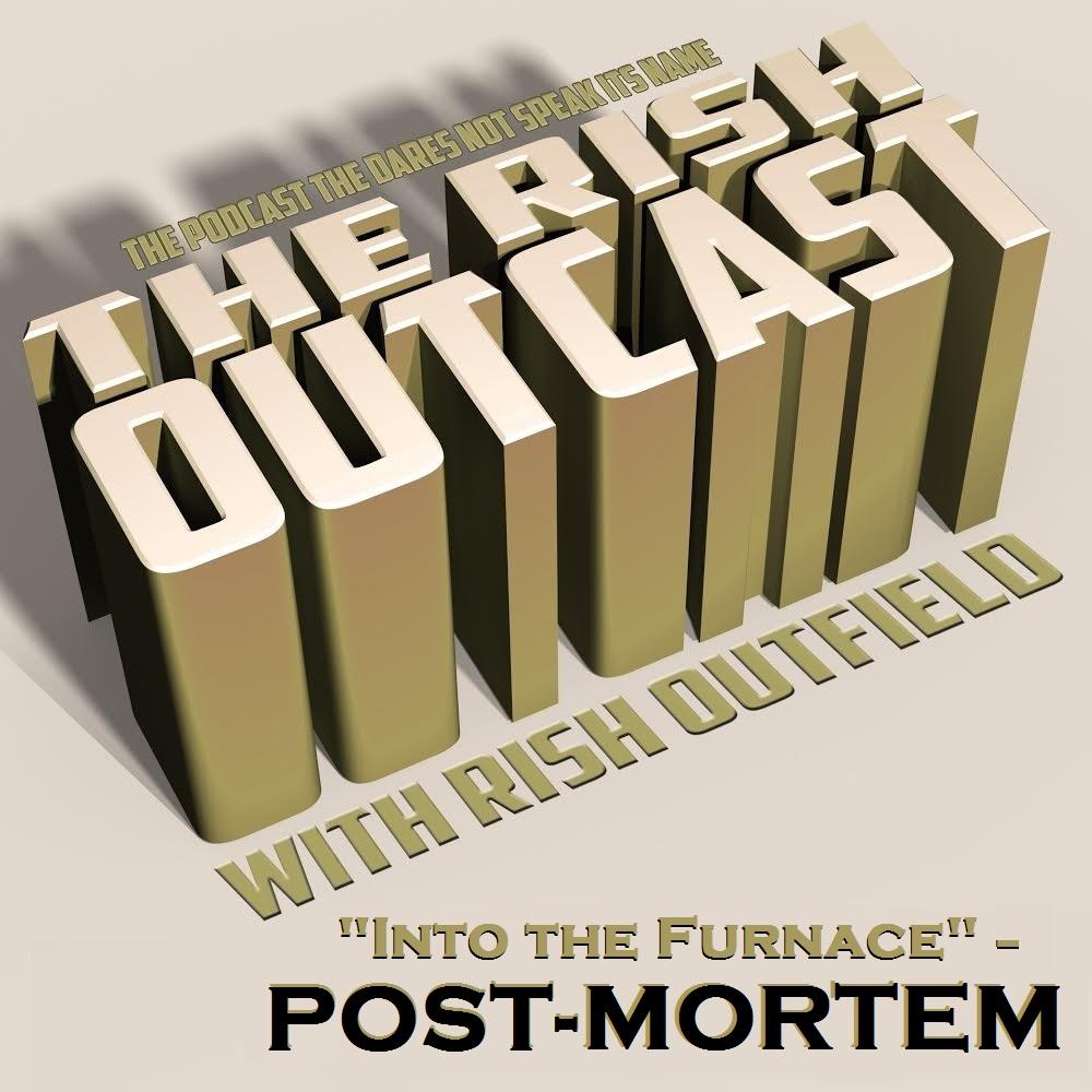 Rish Outcast: Rish Outcast 55: Into the Furnace - Post-Mortem