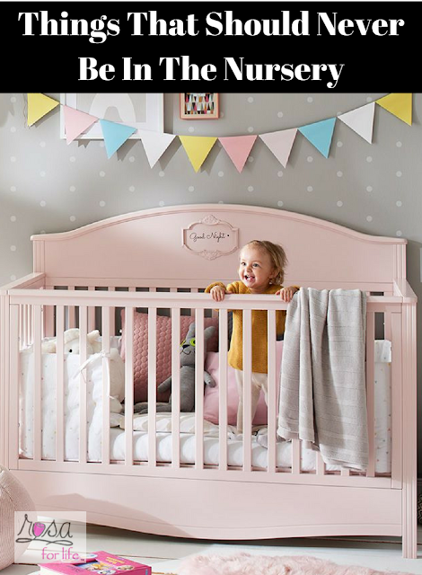 http://www.rosaforlife.com/2018/05/things-that-should-never-be-in-nursery.html