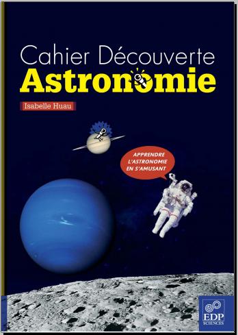 Livre : Cahier Découverte Astronomie - Isabelle Huau, EDP Sciences 2009