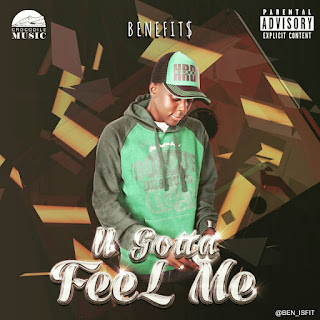New Music: Benefit$ - U Gotta Feel Me | @Ben_isFit