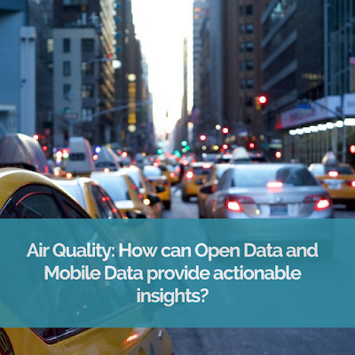 Air Quality: How can Open Data and Mobile Data provide actionable insights?