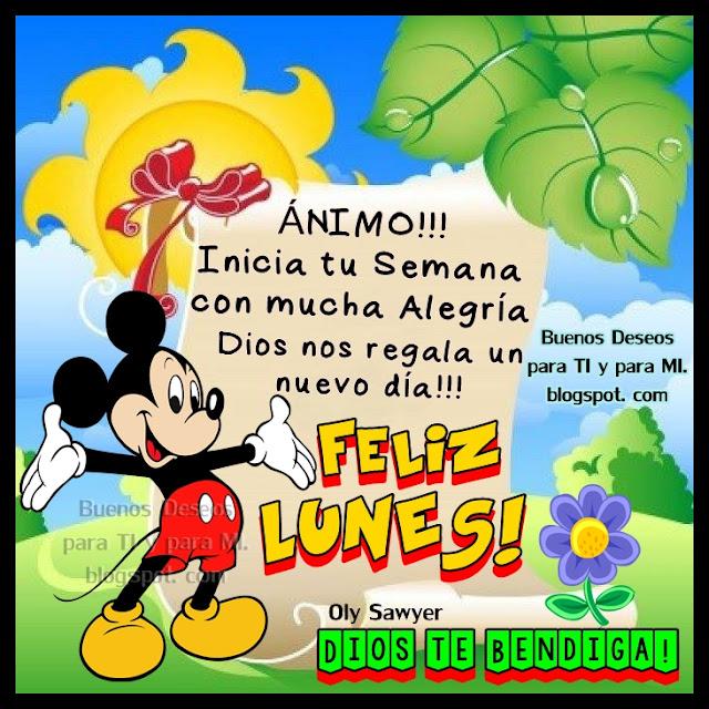 ÁNIMO !!! Inicia tu Semana con mucha Alegría! Dios nos regala un nuevo día !!!  FELIZ LUNES! DIOS TE BENDIGA
