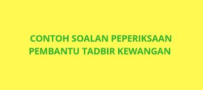 Contoh Soalan Peperiksaan Pembantu Tadbir (Kewangan) W19