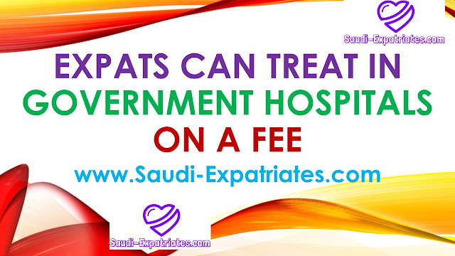 EXPATS CAN TREAT IN SAUDI GOVERNMENT HOSPITALS