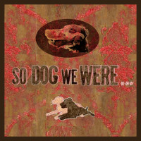 so dog we were