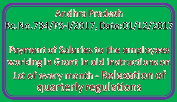 Rc No 734 || Payment of Salaries to the employees working in Grant in aid instructions on 1st of every month- Relaxation of quarterly regulations