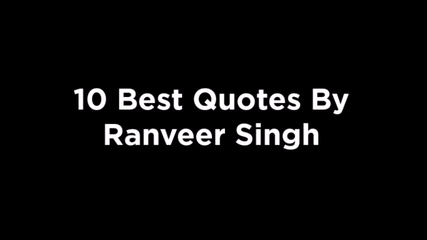 10 Best Quotes By Ranveer Singh [video]