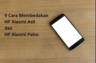 9 Cara Membedakan HP Xiaomi Asli dan Palsu