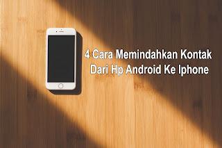 4 Cara Memindahkan Kontak Dari Hp Android Ke Iphone