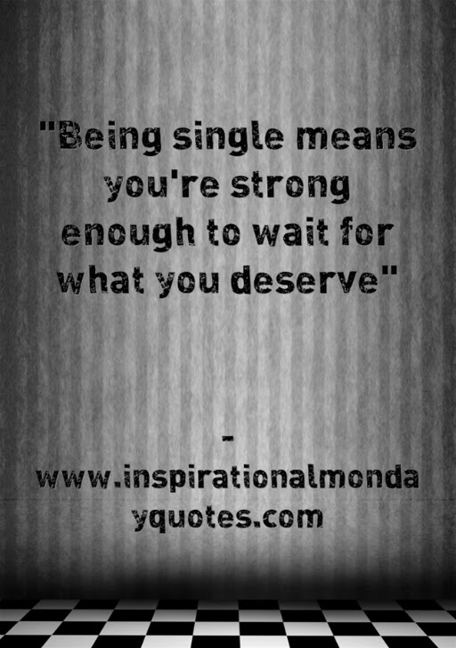 Inspirational Monday Quotes  Single Quote  Being Single Means You re    single quotes