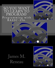 So You Want to Learn to Program? - Programming With BASIC-256