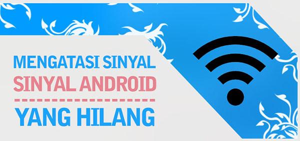 Mengatasi Sinyal Android Yang Hilang