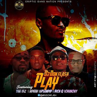 """Download """"PLAY"""" Dj Don Flash ft. Tha Ibz, Ndeen, Splendid, Rich Q, Chimony ∫ @djdonflash"""