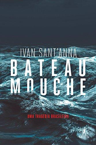 Bateau Mouche: Uma tragédia brasileira - Ivan Sant'Anna