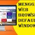 Begini Dua Cara Mengganti Web Browser Default Di Windows 10