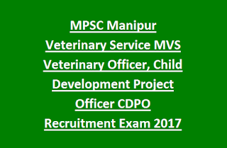 MPSC Manipur Veterinary Service MVS Veterinary Officer, Child Development Project Officer CDPO Recruitment Exam 2017 33 Govt Jobs