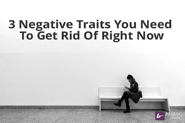 3 Negative Traits You Need To Get Rid Of Right Now