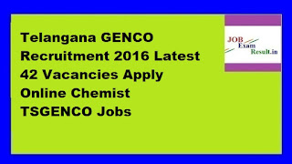 Telangana GENCO Recruitment 2016 Latest 42 Vacancies Apply Online Chemist TSGENCO Jobs