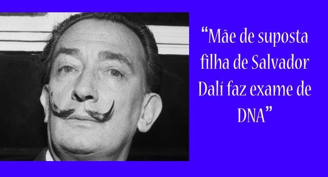Mãe de suposta filha de Salvador Dalí faz exame de DNA.