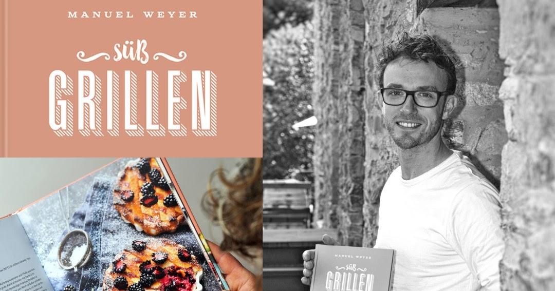 Outdoorküche Buch Buchung : Süß grillen das grillbuch von manuel weyer für alle zuckerschnuten