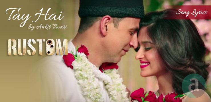 Akshay Kumar and Ileana D'cruz romantic song 'Tay Hai' lyrics. From movie Rustom, sung by Ankit Tiwari and lyrics by Manoj Muntashir