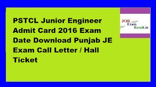 PSTCL Junior Engineer Admit Card 2016 Exam Date Download Punjab JE Exam Call Letter / Hall Ticket