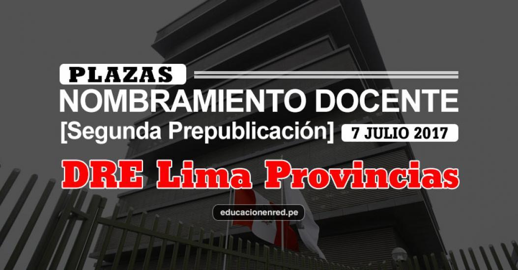 DRE Lima Provincias: Plazas Puestas a Concurso Nombramiento Docente 2017 [SEGUNDA PREPUBLICACIÓN - MINEDU] www.drelp.gob.pe